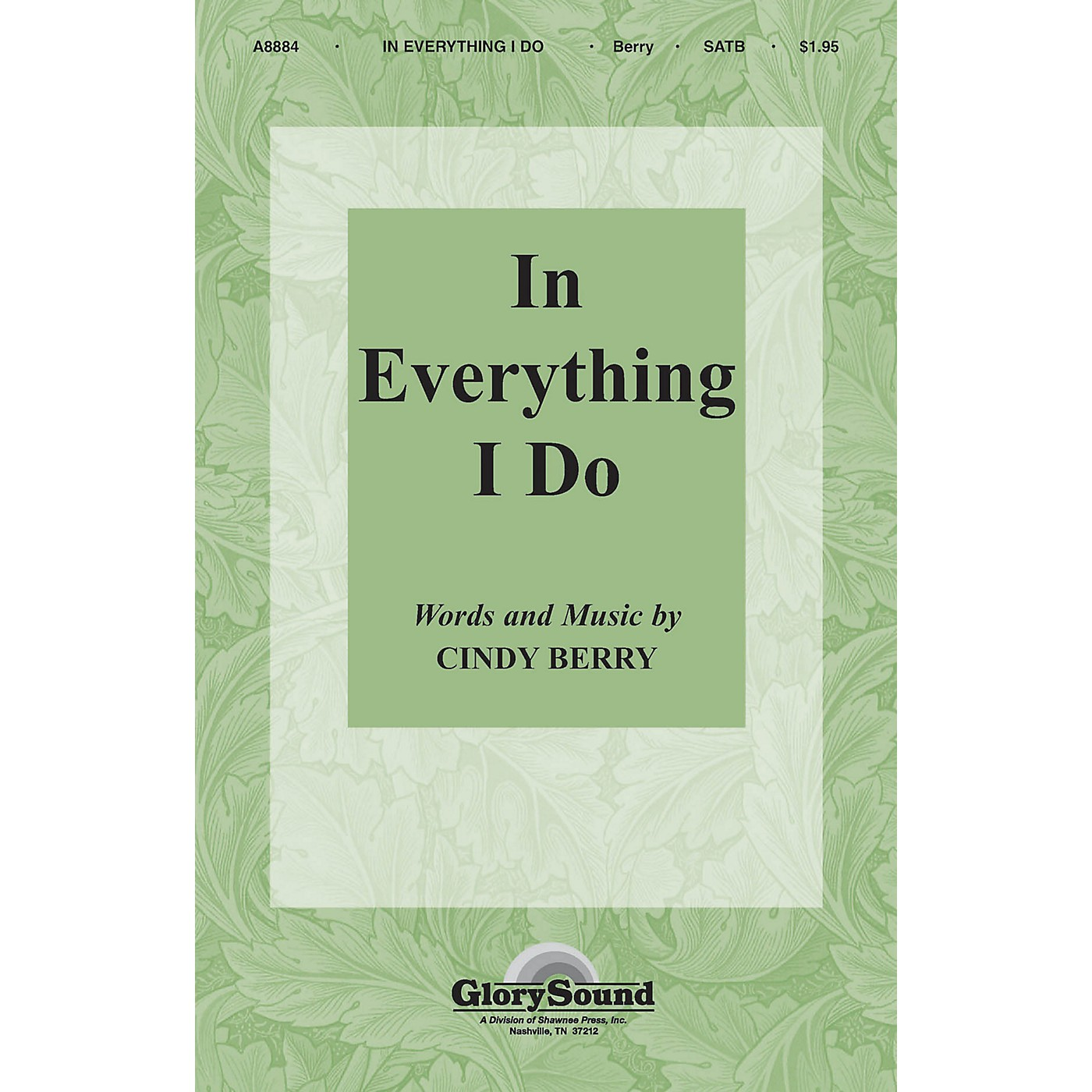 Shawnee Press In Everything I Do SATB composed by Cindy Berry thumbnail