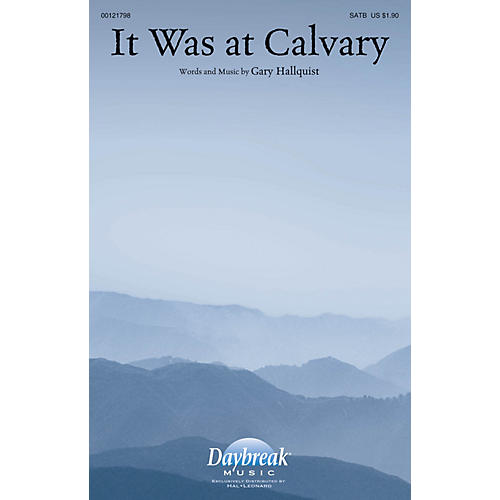 Daybreak Music It Was at Calvary SATB composed by Gary Hallquist thumbnail