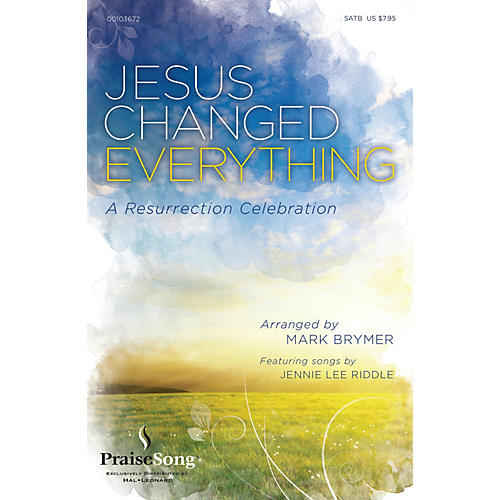 PraiseSong Jesus Changed Everything (Featuring songs by Jennie Lee Riddle) CHOIRTRAX CD Arranged by Mark Brymer thumbnail