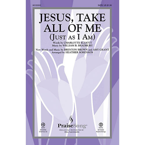 PraiseSong Jesus, Take All of Me (Just as I Am) SATB by Amy Grant arranged by Heather Sorenson thumbnail