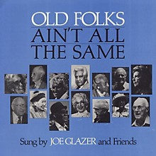 Joe Glazer - Old Folks Ain't All the Same