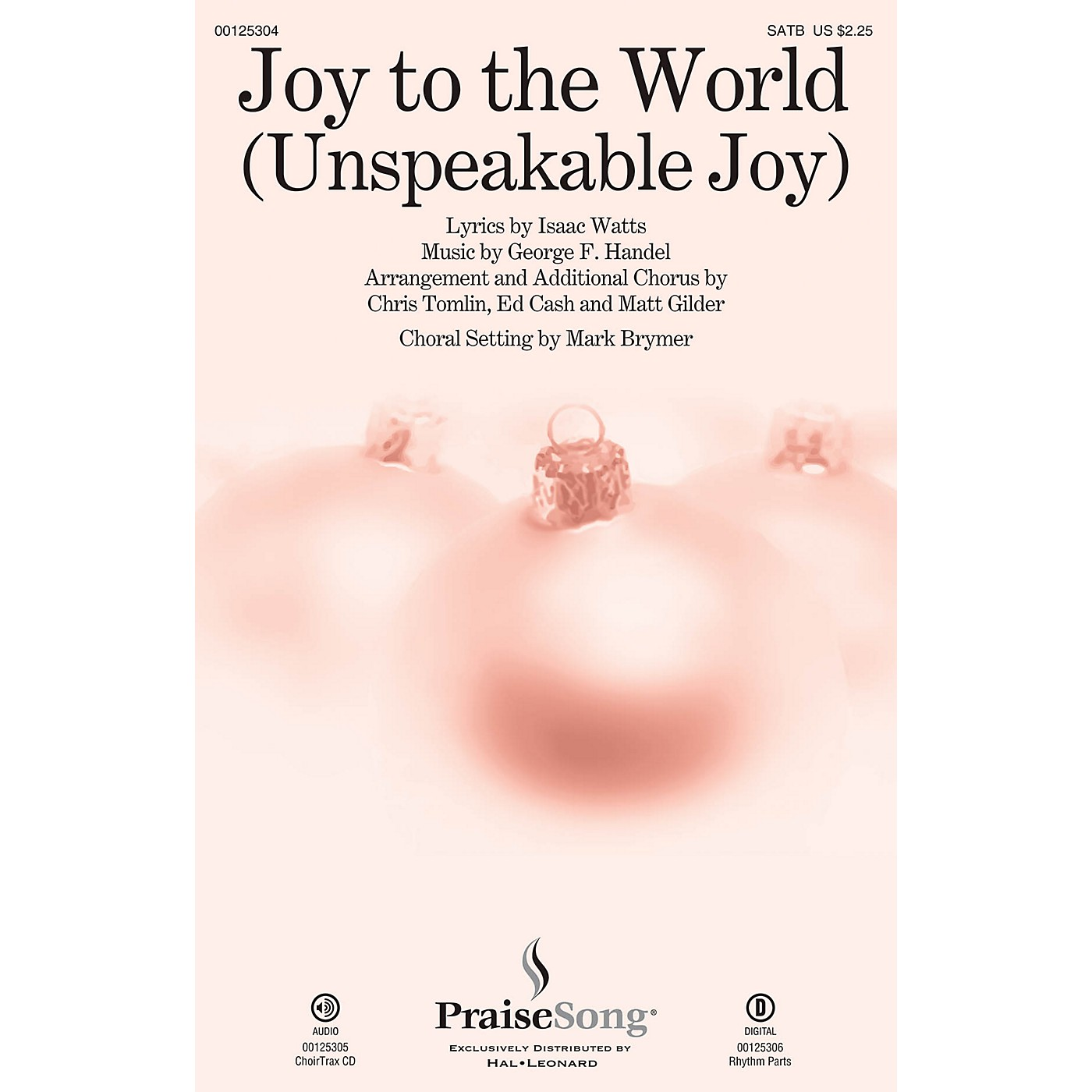 PraiseSong Joy to the World (Unspeakable Joy) CHOIRTRAX CD by Chris Tomlin Arranged by Mark Brymer thumbnail