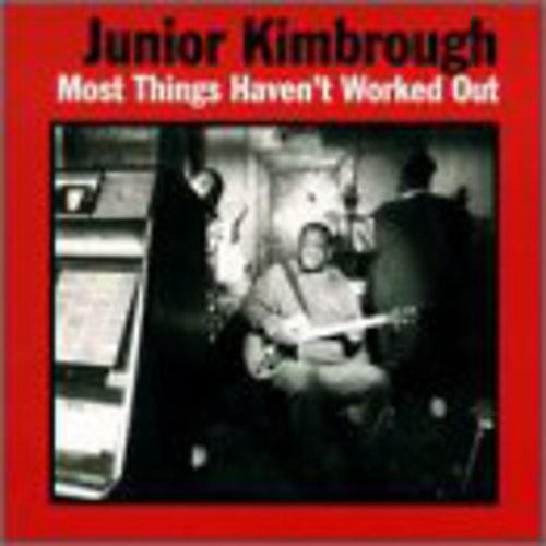 Alliance Junior Kimbrough - Most Things Haven't Worked Out thumbnail