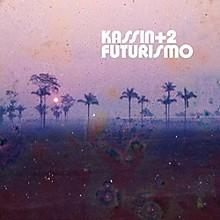 Kassin +2 - Futurismo