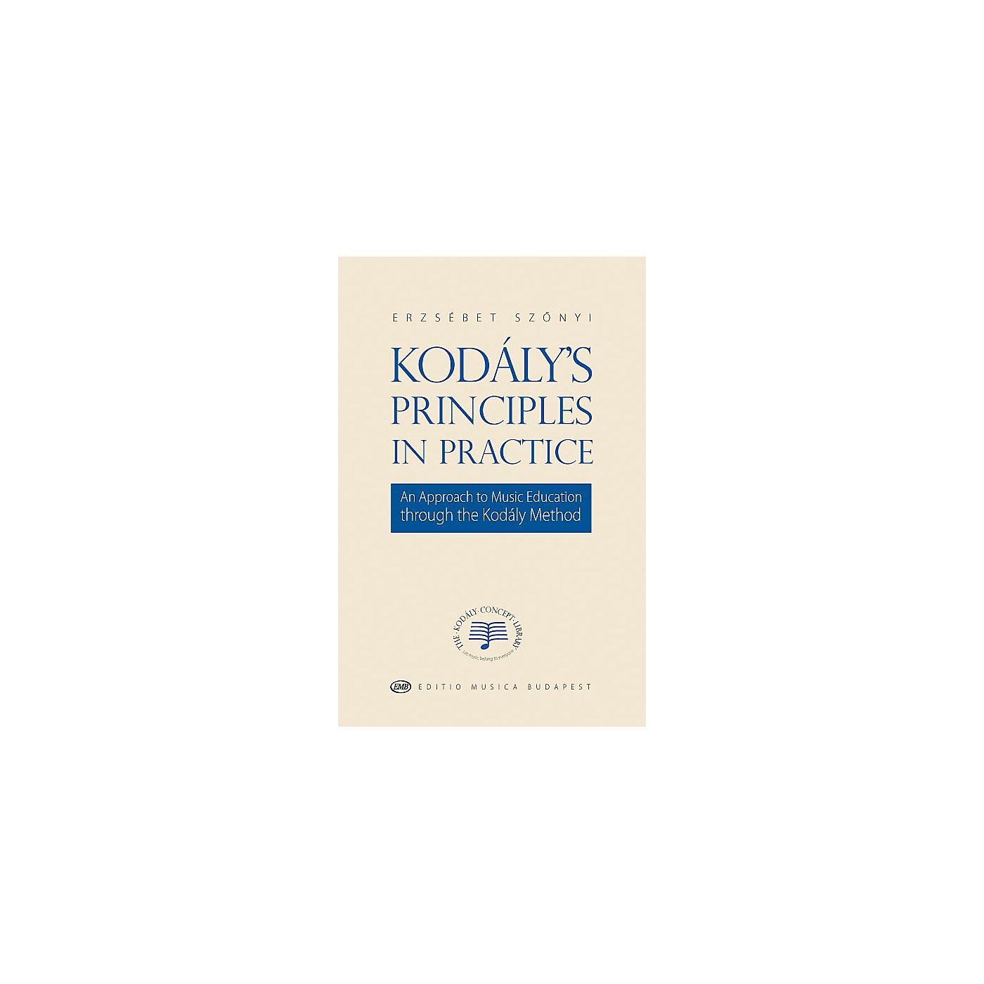 Editio Musica Budapest Kodály's Principles in Practice EMB Series Softcover by Zoltán Kodály thumbnail