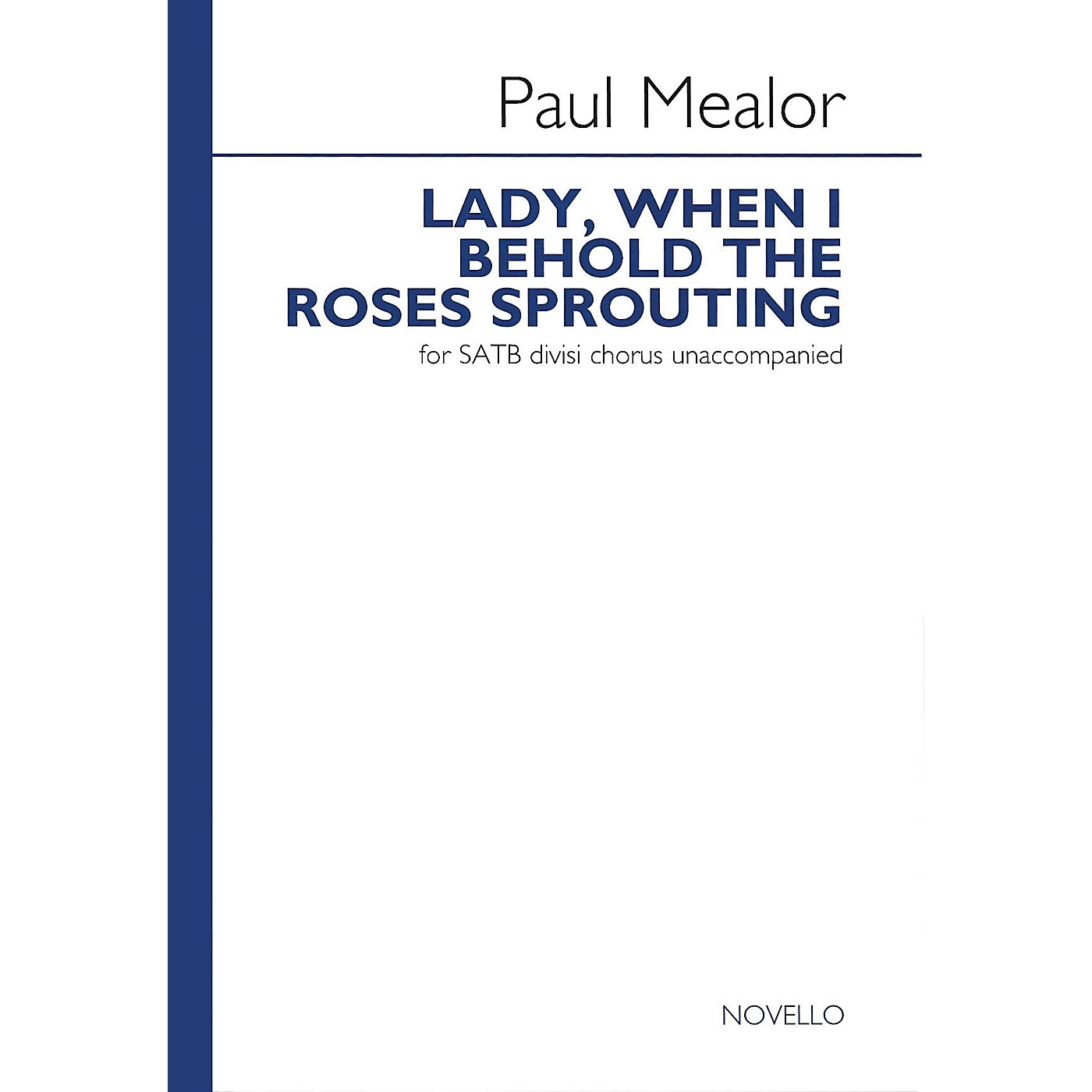Novello Lady, When I Behold the Roses Sprouting SATB Divisi Composed by Paul Mealor thumbnail
