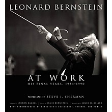 Amadeus Press Leonard Bernstein at Work (His Final Years, 1984-1990) Amadeus Series Hardcover by Steve J. Sherman
