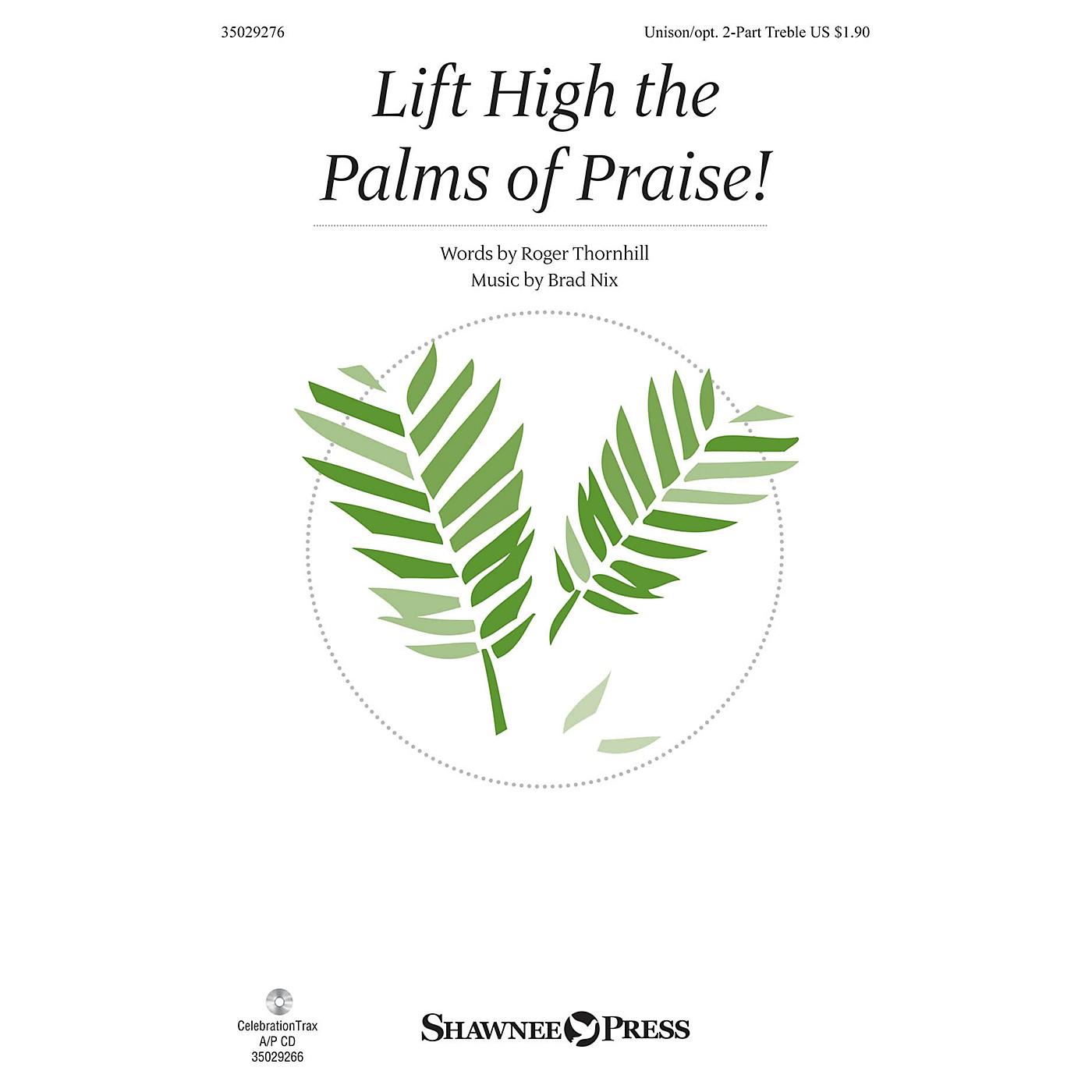 Shawnee Press Lift High the Palms of Praise! Unison/2-Part Treble composed by Brad Nix thumbnail