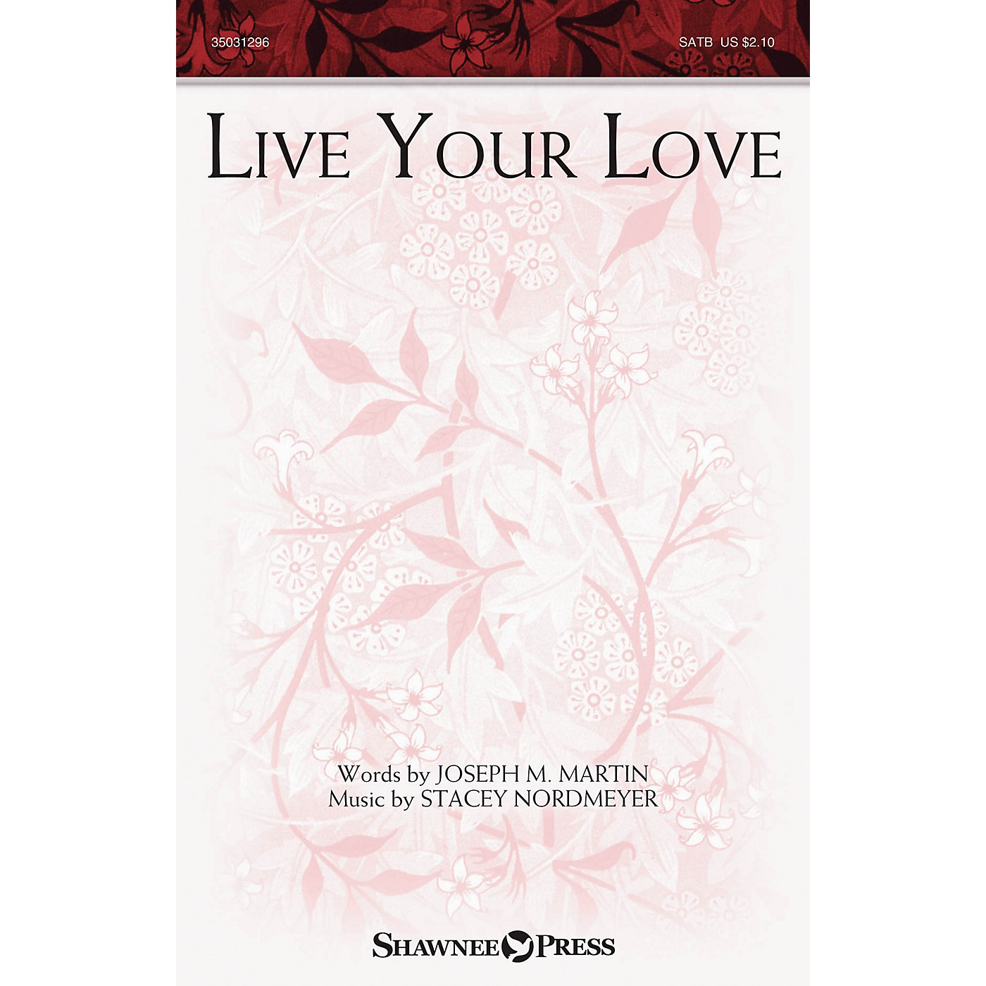 Shawnee Press Live Your Love SATB composed by Stacey Nordmeyer thumbnail