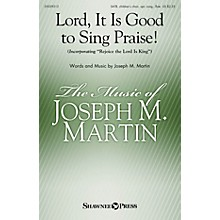 Shawnee Press Lord, It Is Good to Sing Praise! SATB composed by Joseph M. Martin