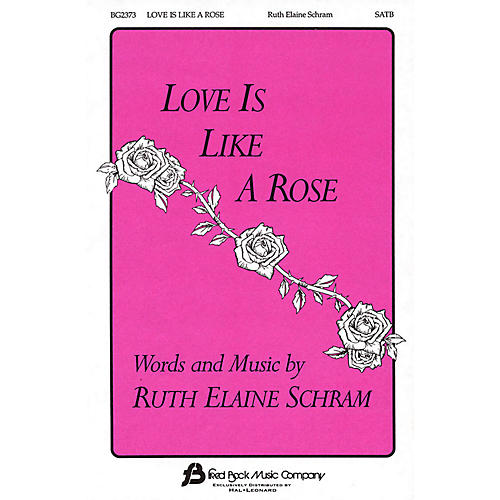 Fred Bock Music Love Is Like a Rose SATB composed by Ruth Elaine Schram thumbnail