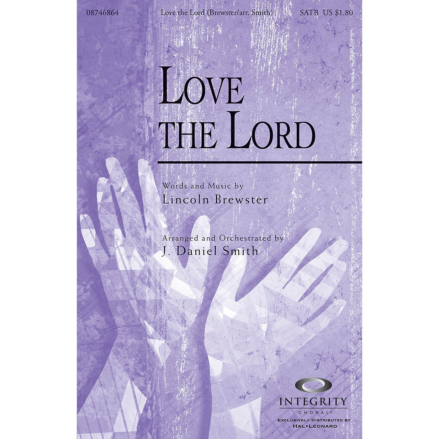 Integrity Music Love the Lord SATB by Lincoln Brewster Arranged by J. Daniel Smith thumbnail