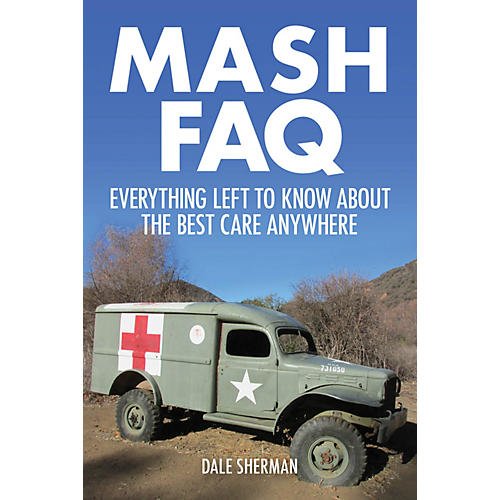 Applause Books MASH FAQ (Everything Left to Know About the Best Care Anywhere) FAQ Series Softcover by Dale Sherman thumbnail