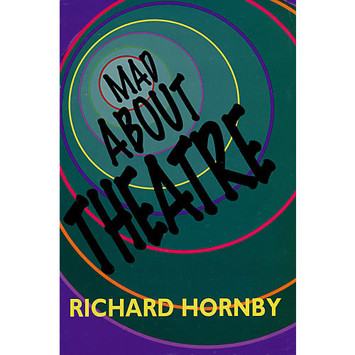 Applause Books Mad About Theatre Applause Books Series Softcover Written by Richard Hornby thumbnail