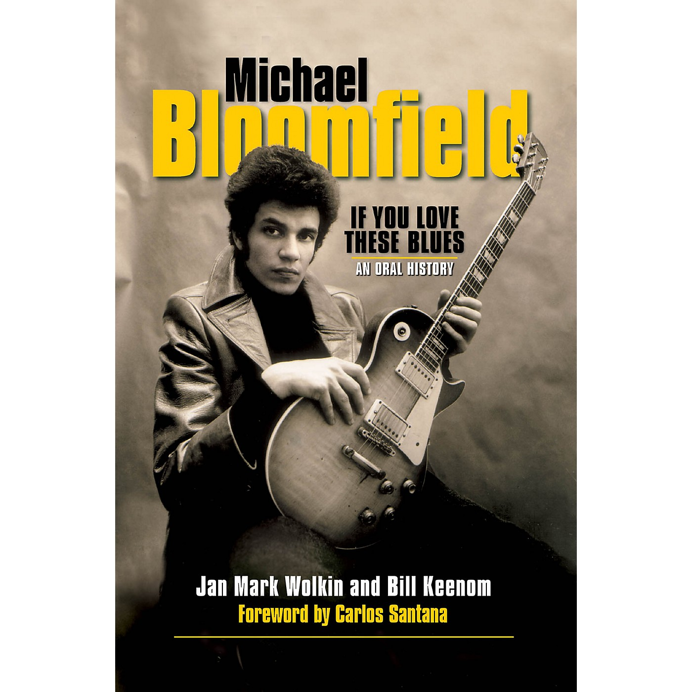 Backbeat Books Michael Bloomfield - If You Love These Blues (An Oral History) Book Series Softcover by Jan Mark Wolkin thumbnail