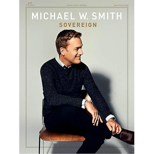 Hal Leonard Michael W. Smith Sovereign songbook for Piano/Vocal/Guitar thumbnail