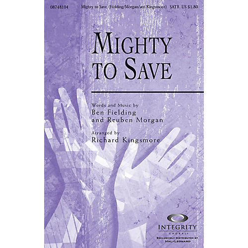 Integrity Music Mighty to Save SATB Arranged by Richard Kingsmore thumbnail