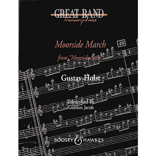 Boosey and Hawkes Moorside March (from Moorside Suite) Concert Band Composed by Gustav Holst Arranged by Gordon Jacob thumbnail