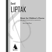 Lauren Keiser Music Publishing Music for Children's Chorus Score & Parts Composed by David Liptak