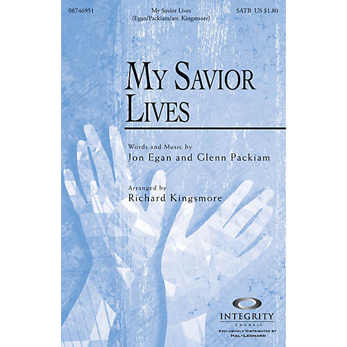 Integrity Music My Savior Lives SATB Arranged by Richard Kingsmore thumbnail