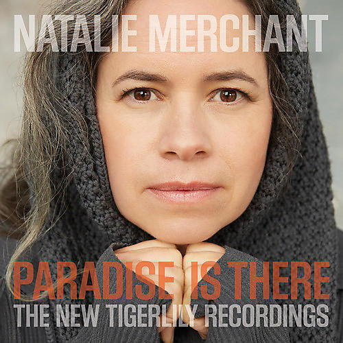 Alliance Natalie Merchant - Paradise Is There: The New Tigerlily Recordings thumbnail