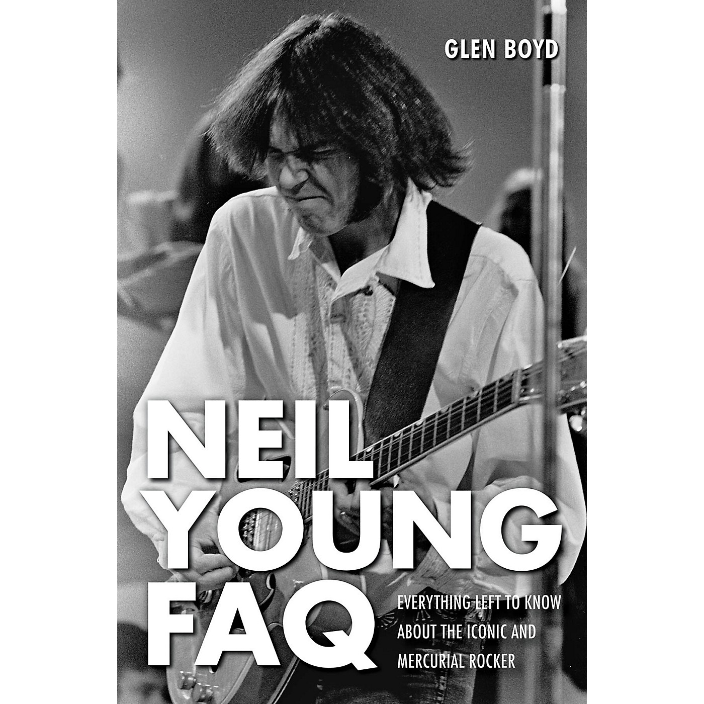 Hal Leonard Neil Young FAQ - Everything Left to Know About the Iconic and Mercurial Rocker Book thumbnail