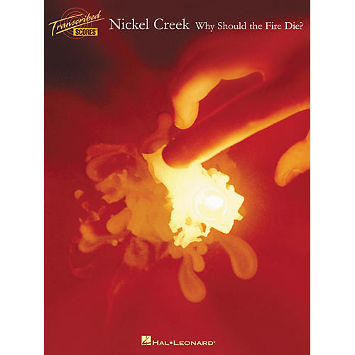 Hal Leonard Nickel Creek Why Should the Fire Die? Transcribed Score thumbnail