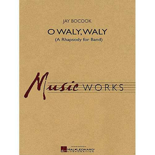 Hal Leonard O Waly Waly (A Rhapsody for Band) Concert Band Level 4 Composed by Jay Bocook thumbnail