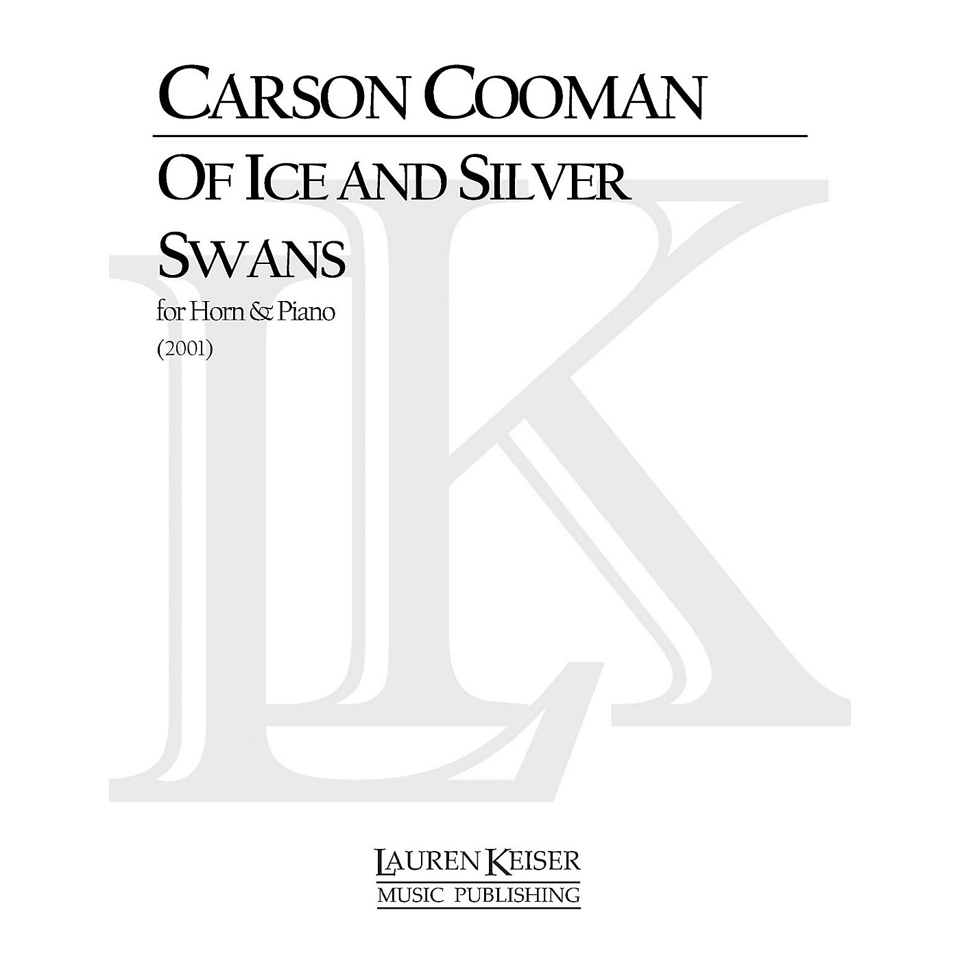 Lauren Keiser Music Publishing Of Ice and Silver Swans (Horn and Piano) LKM Music Series Composed by Carson Cooman thumbnail