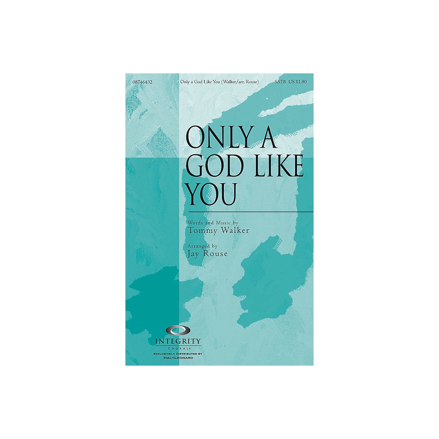 Integrity Music Only a God Like You SATB Arranged by Jay Rouse thumbnail