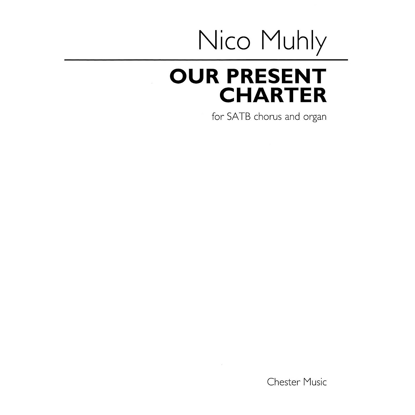 Chester Music Our Present Charter (for SATB Chorus and Organ) SATB Composed by Nico Muhly thumbnail