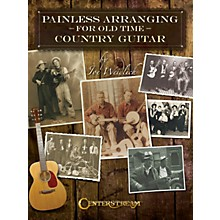 Centerstream Publishing Painless Arranging for Old-Time Country Guitar Guitar Series Softcover Written by Joe Weidlich