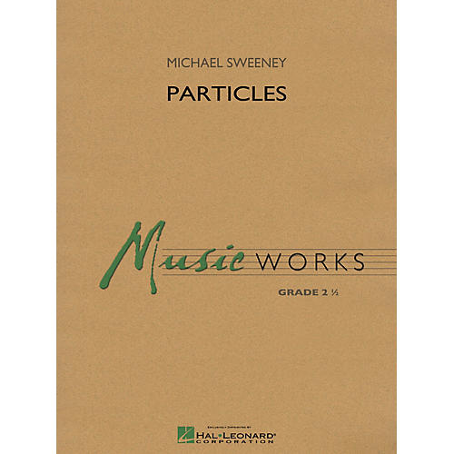 Hal Leonard Particles Concert Band Level 2.5 Composed by Michael Sweeney thumbnail