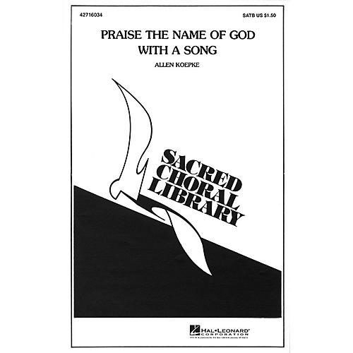 Hal Leonard Praise the Name of God with a Song SATB a cappella composed by Allen Koepke thumbnail