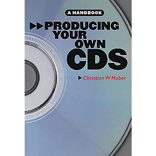 Music Sales Producing Your Own CDs: A Handbook Music Sales America Series Softcover Written by Christian W. Huber thumbnail