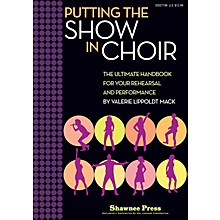 Shawnee Press Putting the SHOW in CHOIR (The Ultimate Handbook for Your Rehearsal and Performance) RESOURCE BK