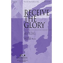 Integrity Choral Receive the Glory SATB Arranged by Harold Ross