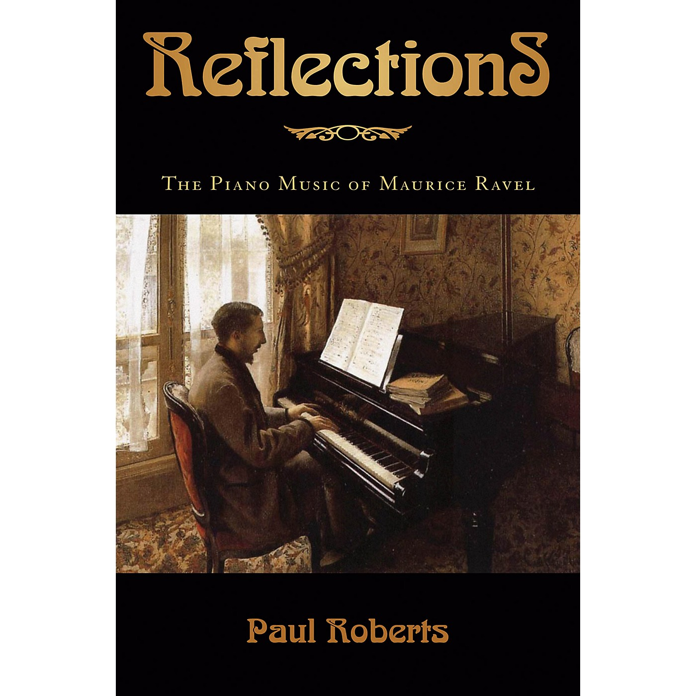 Amadeus Press Reflections (The Piano Music of Maurice Ravel) Amadeus Series Hardcover Written by Paul Roberts thumbnail