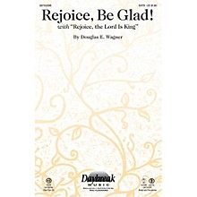 Daybreak Music Rejoice, Be Glad! (with Rejoice, the Lord Is King) CHOIRTRAX CD Composed by Douglas E. Wagner