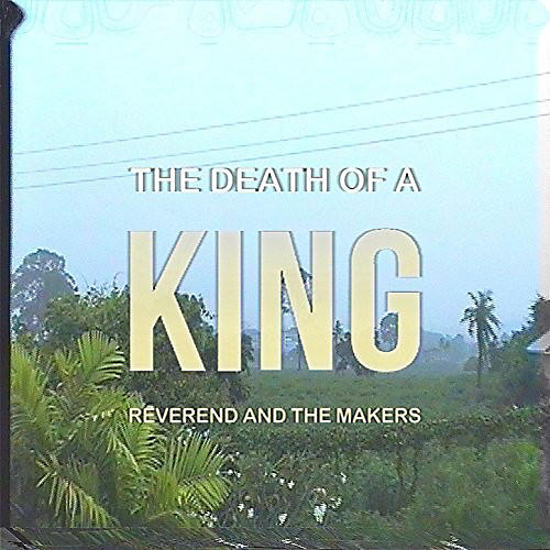Alliance Reverend and the Makers - Death Of A King thumbnail