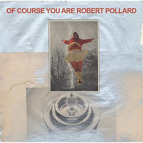 Alliance Robert Pollard - Of Course You Are thumbnail