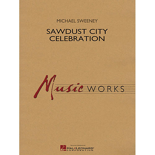 Hal Leonard Sawdust City Celebration Concert Band Level 4 Composed by Michael Sweeney thumbnail