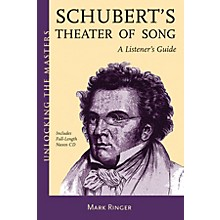 Amadeus Press Schubert's Theater of Song - A Listener's Guide Unlocking the Masters Softcover with CD by Mark Ringer
