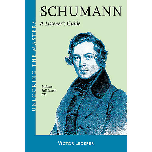 Amadeus Press Schumann - A Listener's Guide Unlocking the Masters Series Softcover with CD Written by Victor Lederer thumbnail