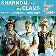 Shannon and the Clams - I Wanna Go Home