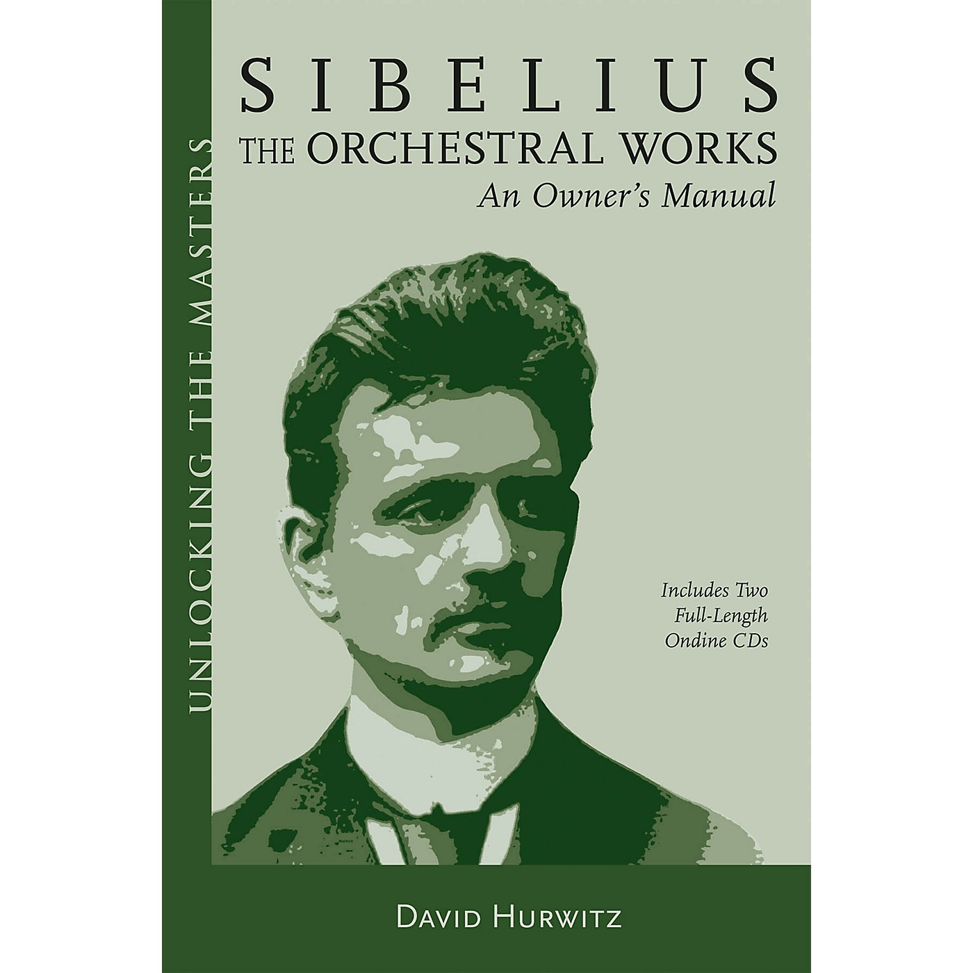 Amadeus Press Sibelius Orchestral Works - An Owner's Manual Unlocking the Masters Softcover with CD by David Hurwitz thumbnail