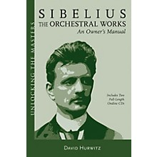 Amadeus Press Sibelius Orchestral Works - An Owner's Manual Unlocking the Masters Softcover with CD by David Hurwitz