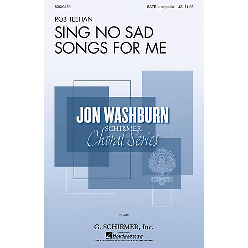 G. Schirmer Sing No Sad Songs for Me (Jon Washburn Choral Series) SATB a cappella composed by Rob Teehan thumbnail