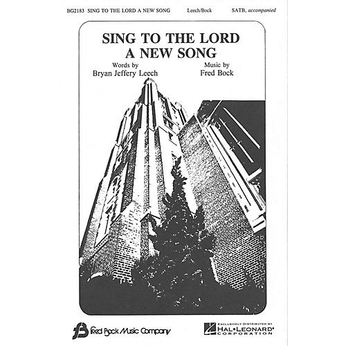 Fred Bock Music Sing to the Lord a New Song SATB composed by Bryan Jeffery Leech thumbnail
