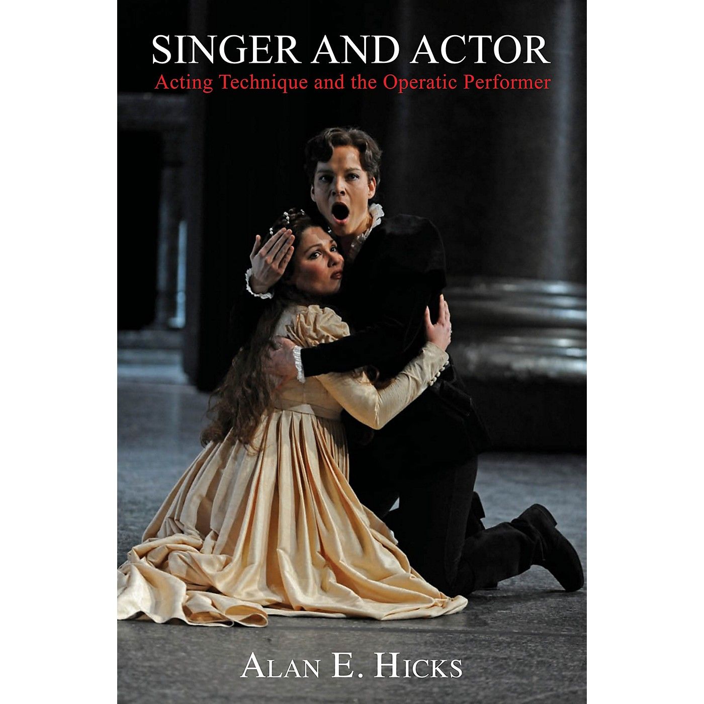 Amadeus Press Singer and Actor (Acting Technique and the Operatic Performer) Amadeus Series Softcover by Alan E. Hicks thumbnail